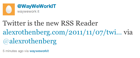 Twitter is the new RSS Reader http://www.alexrothenberg.com/2011/11/07/twitter-is-the-new-rss-reader.html via @alexrothenberg
